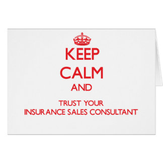 Keep Calm and Trust Your Insurance Sales Consultan Greeting Card