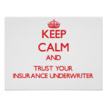 Keep Calm and Trust Your Insurance Underwriter Print