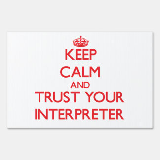 Keep Calm and Trust Your Interpreter Lawn Signs