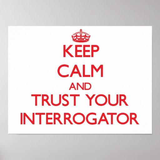 Keep Calm and Trust Your Interrogator Print