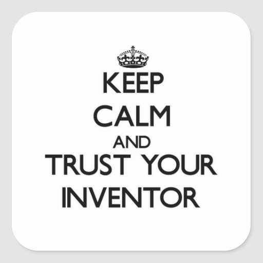 Keep Calm and Trust Your Inventor Sticker