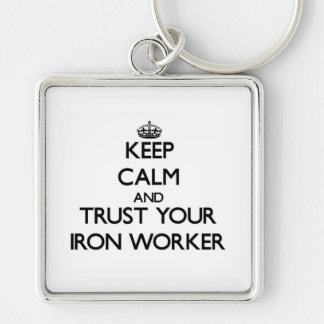 Keep Calm and Trust Your Iron Worker Keychain