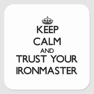 Keep Calm and Trust Your Ironmaster Square Stickers