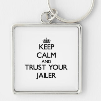 Keep Calm and Trust Your Jailer Silver-Colored Square Keychain