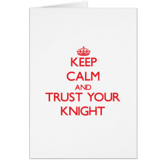 Keep Calm and Trust Your Knight Greeting Card