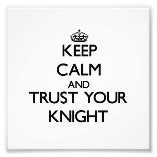 Keep Calm and Trust Your Knight Photograph