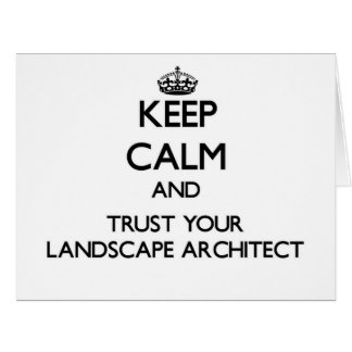 Keep Calm and Trust Your Landscape Architect Greeting Cards