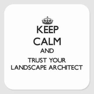 Keep Calm and Trust Your Landscape Architect Stickers
