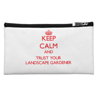 Keep Calm and trust your Landscape Gardener Cosmetics Bags