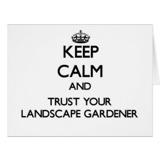 Keep Calm and Trust Your Landscape Gardener Greeting Cards