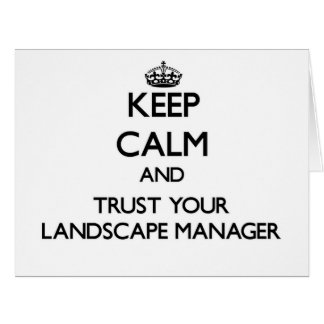 Keep Calm and Trust Your Landscape Manager Greeting Cards