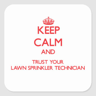 Keep Calm and Trust Your Lawn Sprinkler Technician Square Sticker