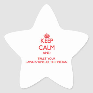 Keep Calm and Trust Your Lawn Sprinkler Technician Sticker
