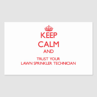 Keep Calm and Trust Your Lawn Sprinkler Technician Rectangle Sticker