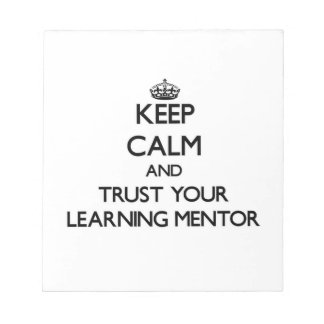 Keep Calm and Trust Your Learning Mentor Memo Note Pad