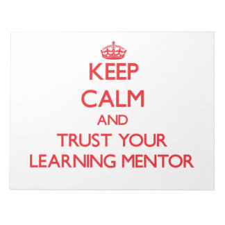 Keep Calm and Trust Your Learning Mentor Note Pads