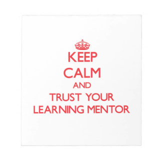 Keep Calm and Trust Your Learning Mentor Scratch Pads