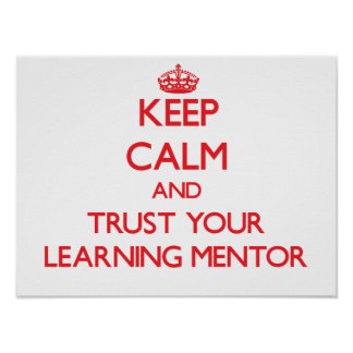 Keep Calm and Trust Your Learning Mentor Poster