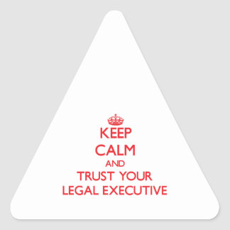 Keep Calm and Trust Your Legal Executive Triangle Sticker