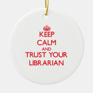 Keep Calm and Trust Your Librarian Ornaments