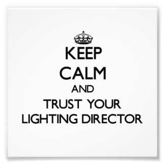 Keep Calm and Trust Your Lighting Director Photo Art
