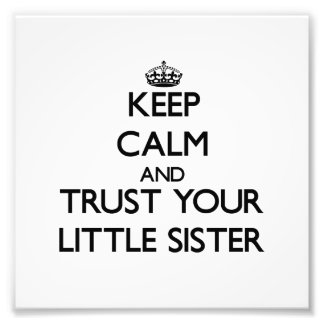 Keep Calm and Trust your Little Sister Photo Art