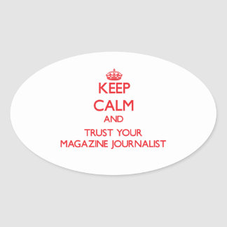 Keep Calm and Trust Your Magazine Journalist Stickers