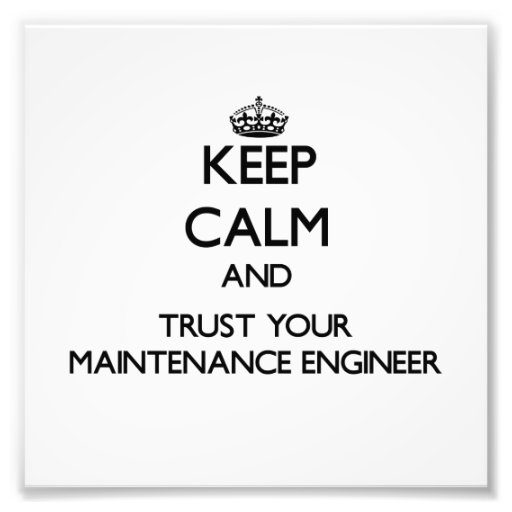Keep Calm and Trust Your Maintenance Engineer Photo Print