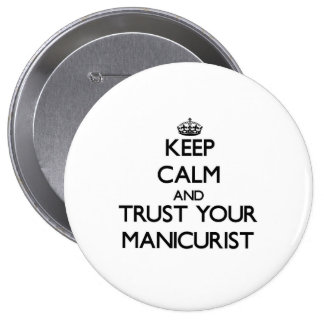 Keep Calm and Trust Your Manicurist 4 Inch Round Button