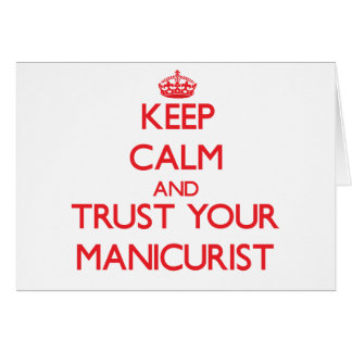 Keep Calm and Trust Your Manicurist Greeting Card