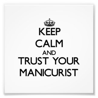 Keep Calm and Trust Your Manicurist Photographic Print