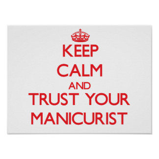 Keep Calm and Trust Your Manicurist Poster