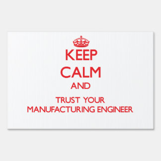 Keep Calm and Trust Your Manufacturing Engineer Sign