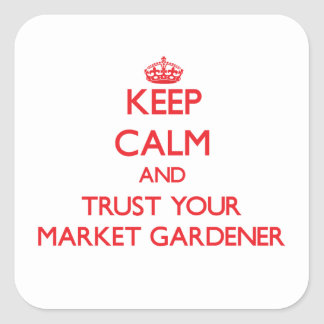 Keep Calm and Trust Your Market Gardener Square Stickers