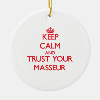Keep Calm and Trust Your Masseur Ornaments
