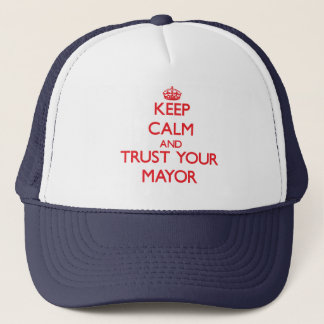 Keep Calm and trust your Mayor Trucker Hat
