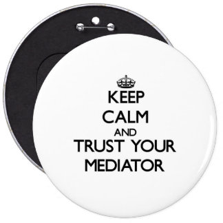 Keep Calm and Trust Your Mediator Pinback Button