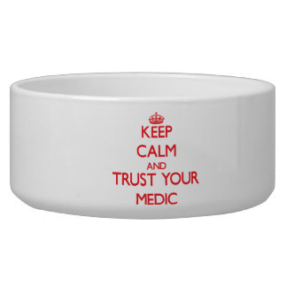 Keep Calm and Trust Your Medic Dog Food Bowl