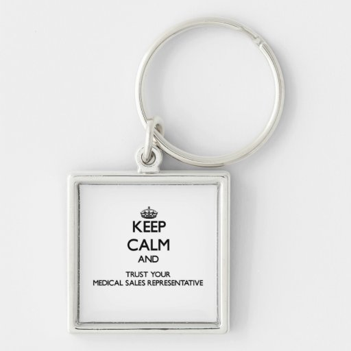 Keep Calm and Trust Your Medical Sales Representat Silver-Colored Square Keychain