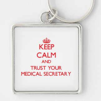 Keep Calm and trust your Medical Secretary Key Chains