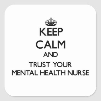 Keep Calm and Trust Your Mental Health Nurse Square Sticker