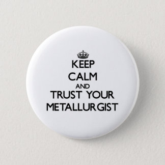 Keep Calm and Trust Your Metallurgist Pinback Button
