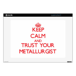 Keep Calm and trust your Metallurgist Decal For Laptop
