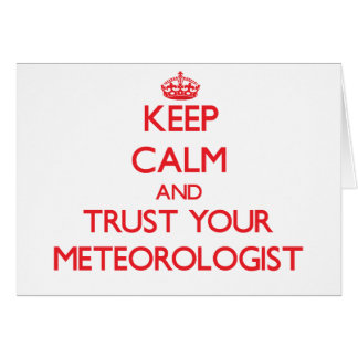 Keep Calm and Trust Your Meteorologist Greeting Card