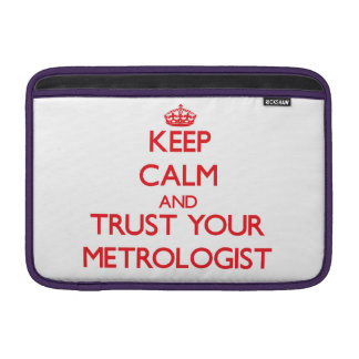 Keep Calm and trust your Metrologist MacBook Sleeves