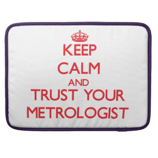 Keep Calm and trust your Metrologist Sleeves For MacBooks
