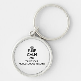 Keep Calm and Trust Your Middle School Teacher Keychains