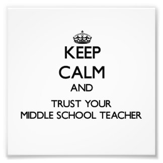 Keep Calm and Trust Your Middle School Teacher Photo Print
