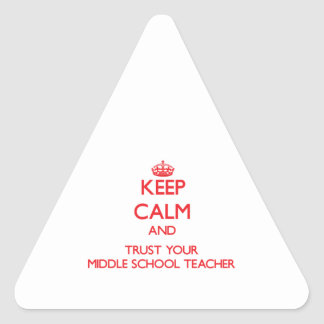 Keep Calm and Trust Your Middle School Teacher Triangle Sticker