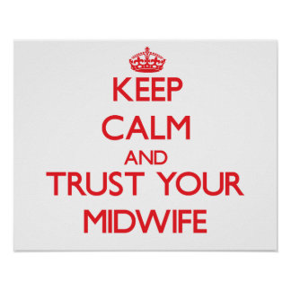 Keep Calm and Trust Your Midwife Poster